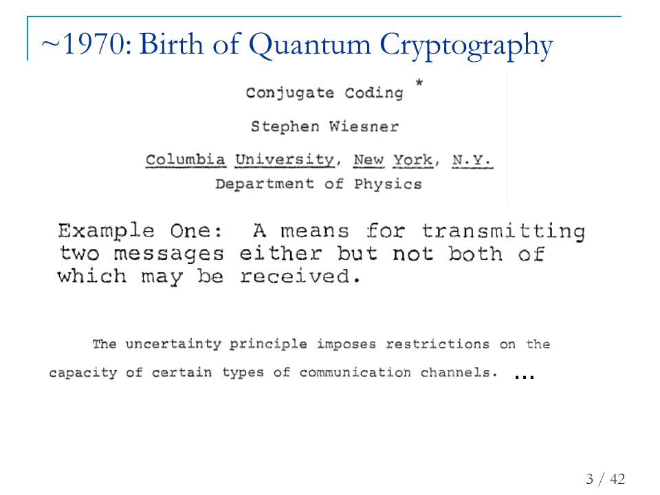 3 / 42 ~1970: Birth of Quantum Cryptography …