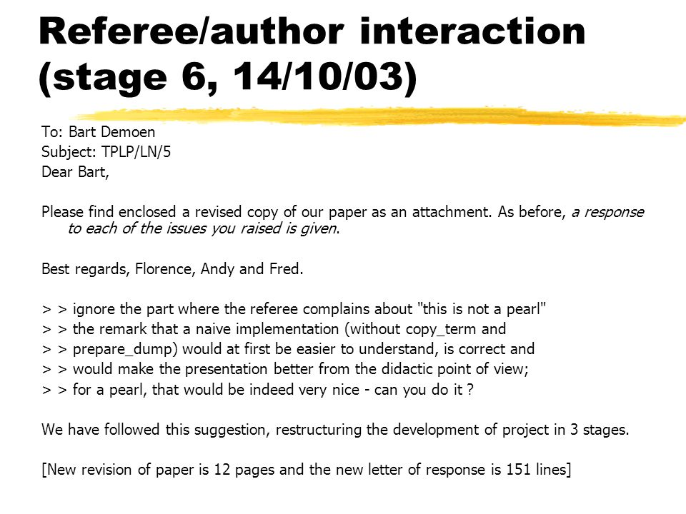 Referee/author interaction (stage 6, 14/10/03) To: Bart Demoen Subject: TPLP/LN/5 Dear Bart, Please find enclosed a revised copy of our paper as an attachment.