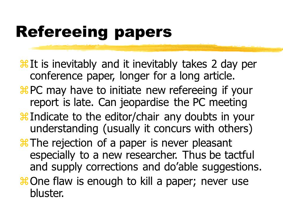 Refereeing papers zIt is inevitably and it inevitably takes 2 day per conference paper, longer for a long article.