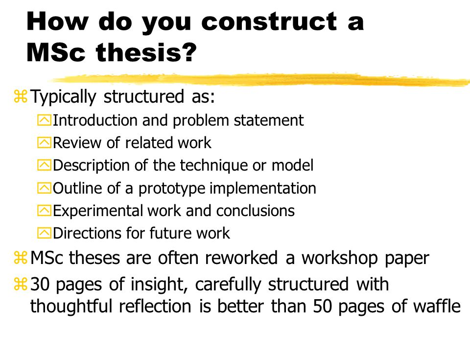 How do you construct a MSc thesis.