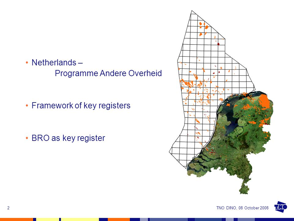 TNO DINO, 08 October 20082 Netherlands – Programme Andere Overheid Framework of key registers BRO as key register