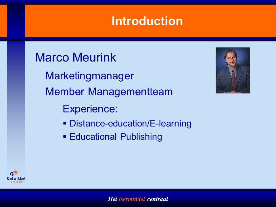 Het leermiddel centraal Introduction Marco Meurink Marketingmanager Member Managementteam Experience:  Distance-education/E-learning  Educational Publishing