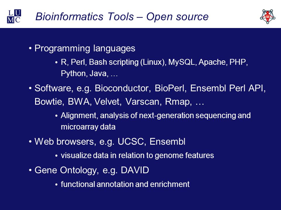 Bioinformatics Tools – Open source Programming languages R, Perl, Bash scripting (Linux), MySQL, Apache, PHP, Python, Java, … Software, e.g.