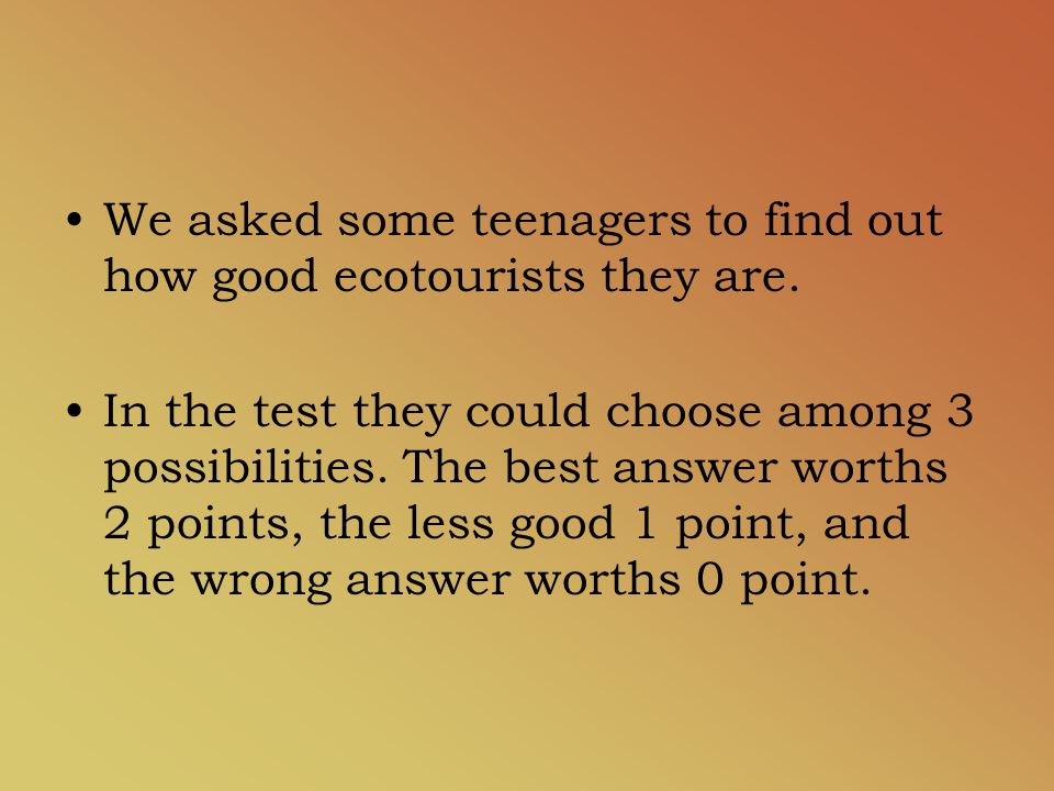 We asked some teenagers to find out how good ecotourists they are.