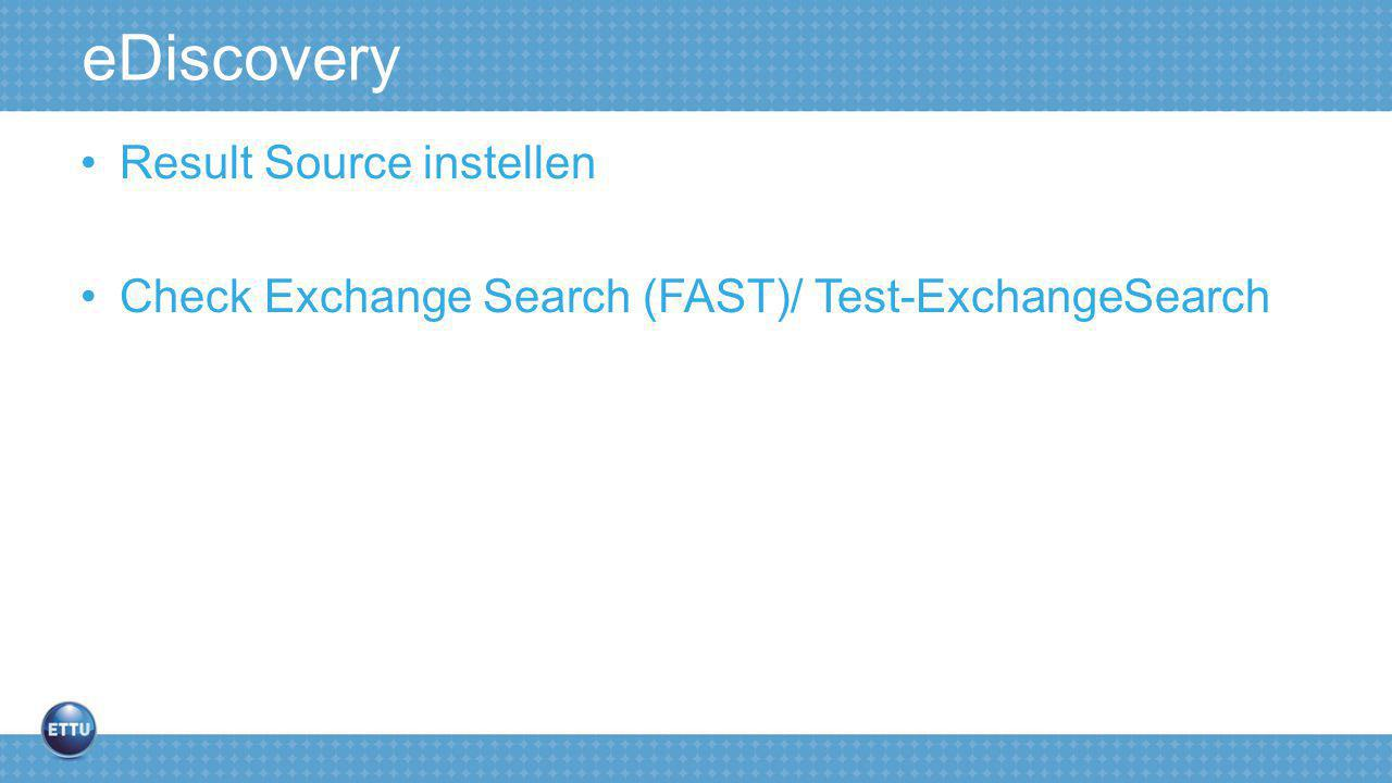 eDiscovery Result Source instellen Check Exchange Search (FAST)/ Test-ExchangeSearch