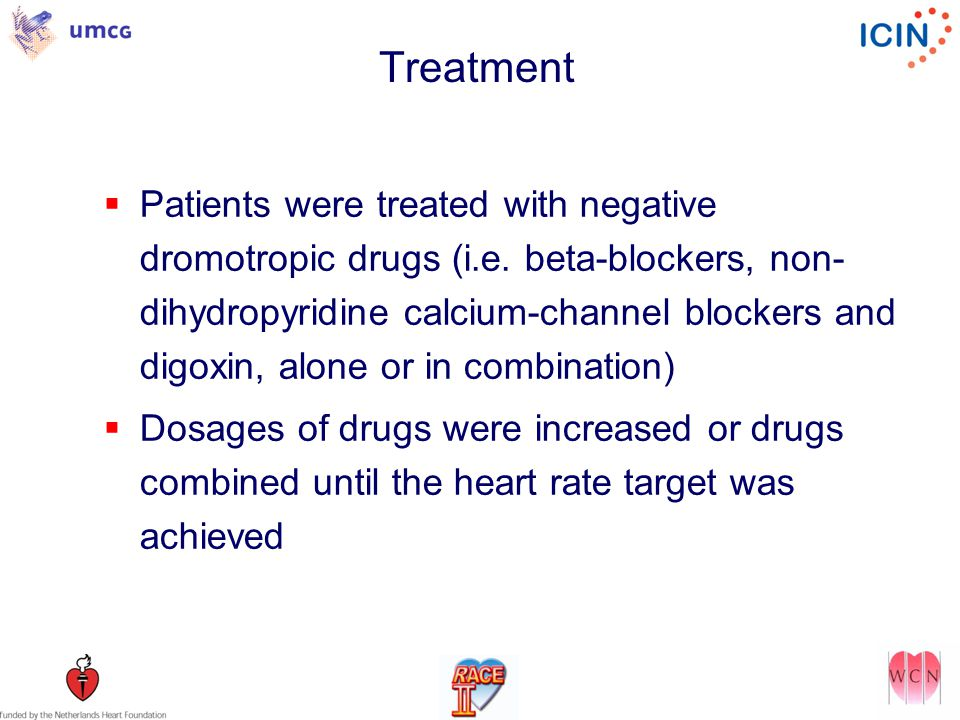 Treatment  Patients were treated with negative dromotropic drugs (i.e.