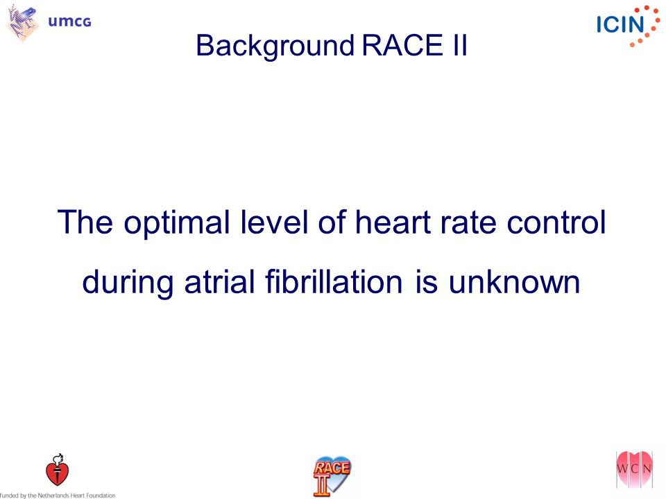 Background RACE II The optimal level of heart rate control during atrial fibrillation is unknown