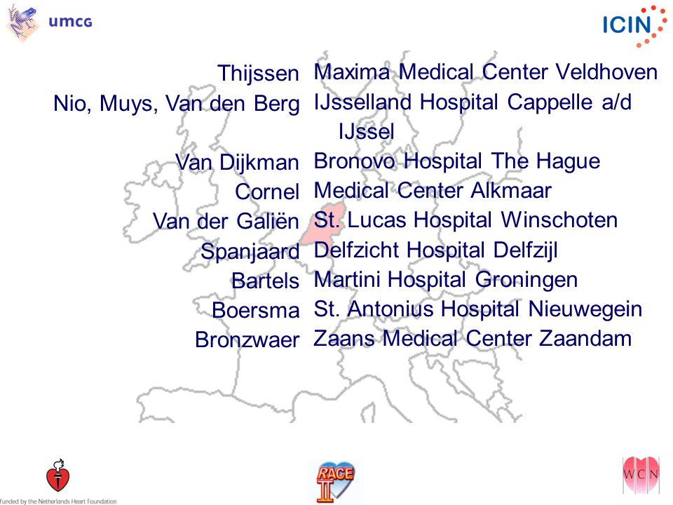 Thijssen Nio, Muys, Van den Berg Van Dijkman Cornel Van der Galiën Spanjaard Bartels Boersma Bronzwaer Maxima Medical Center Veldhoven IJsselland Hospital Cappelle a/d IJssel Bronovo Hospital The Hague Medical Center Alkmaar St.