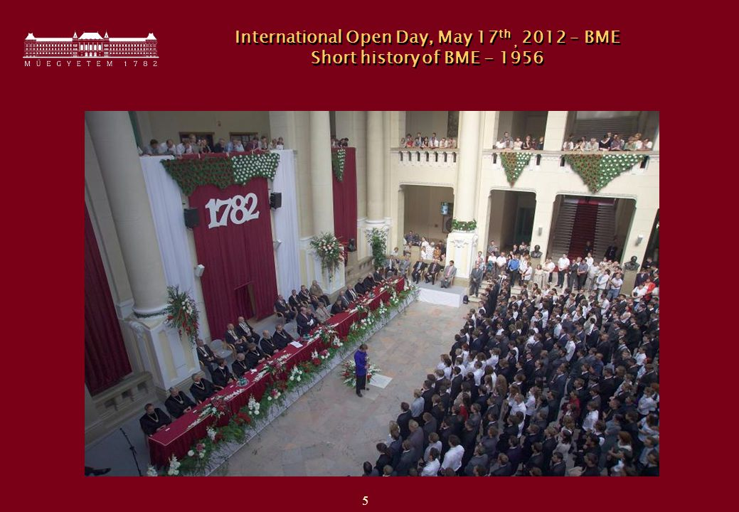 5 International Open Day, May 17 th, 2012 – BME Short history of BME - 1956