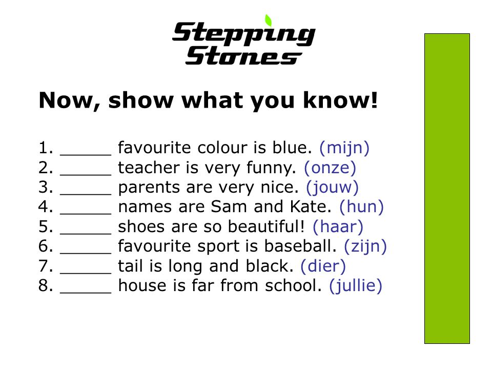 Now, show what you know. 1. _____ favourite colour is blue.