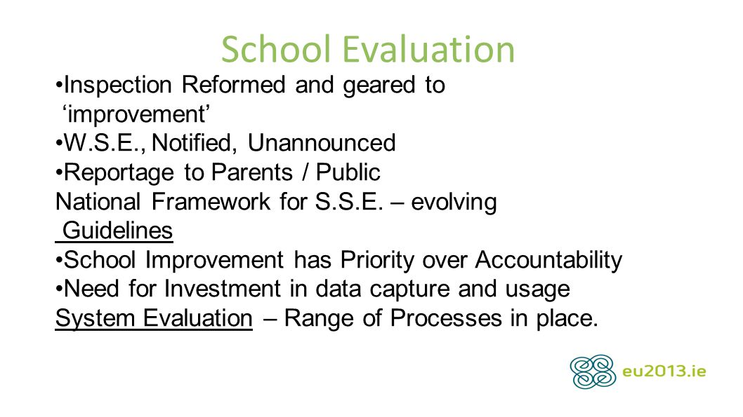 School Evaluation Inspection Reformed and geared to 'improvement' W.S.E., Notified, Unannounced Reportage to Parents / Public National Framework for S.S.E.