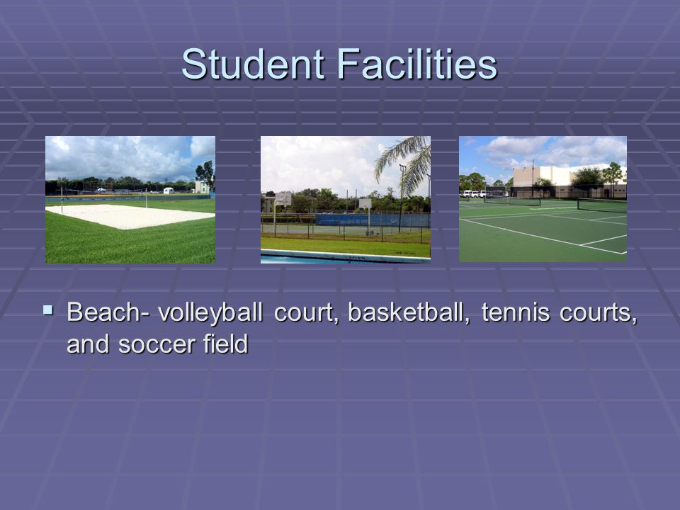Student Facilities  Beach- volleyball court, basketball, tennis courts, and soccer field