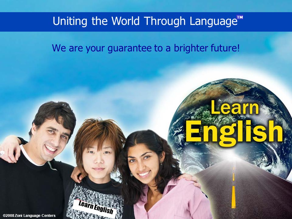 Uniting the World Through Language We are your guarantee to a brighter future.