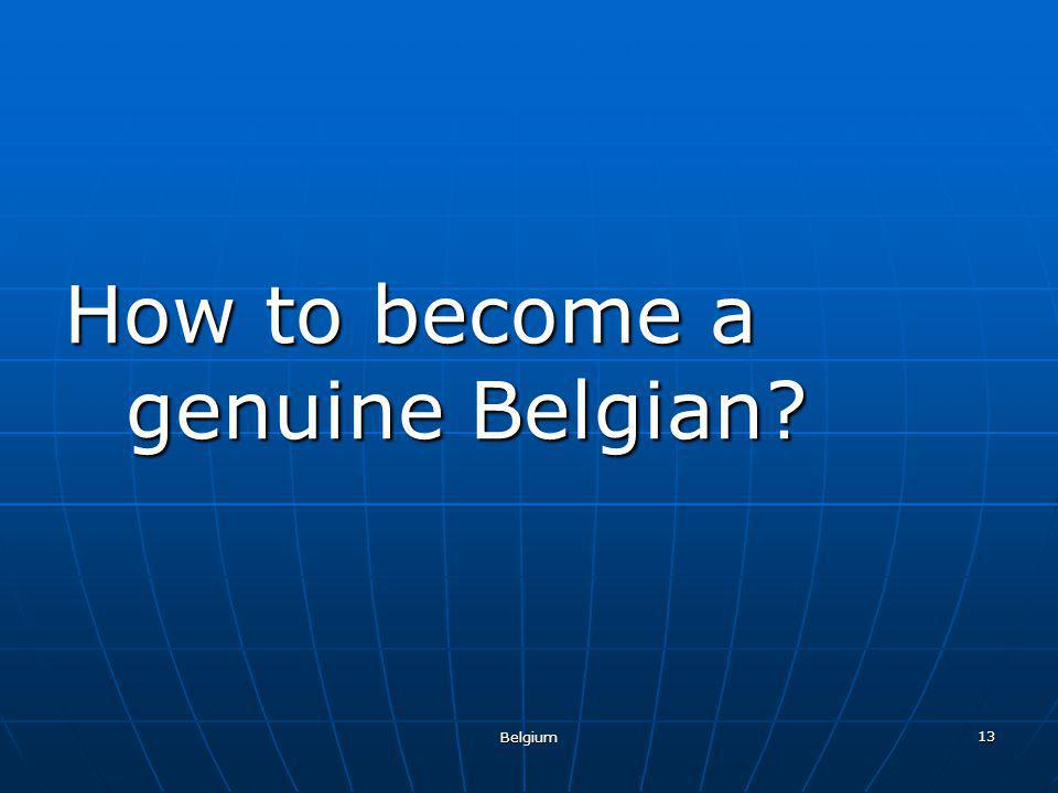 Belgium 13 How to become a genuine Belgian