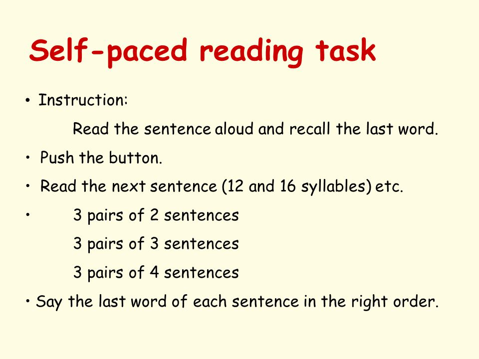 Self-paced reading task Instruction: Read the sentence aloud and recall the last word.