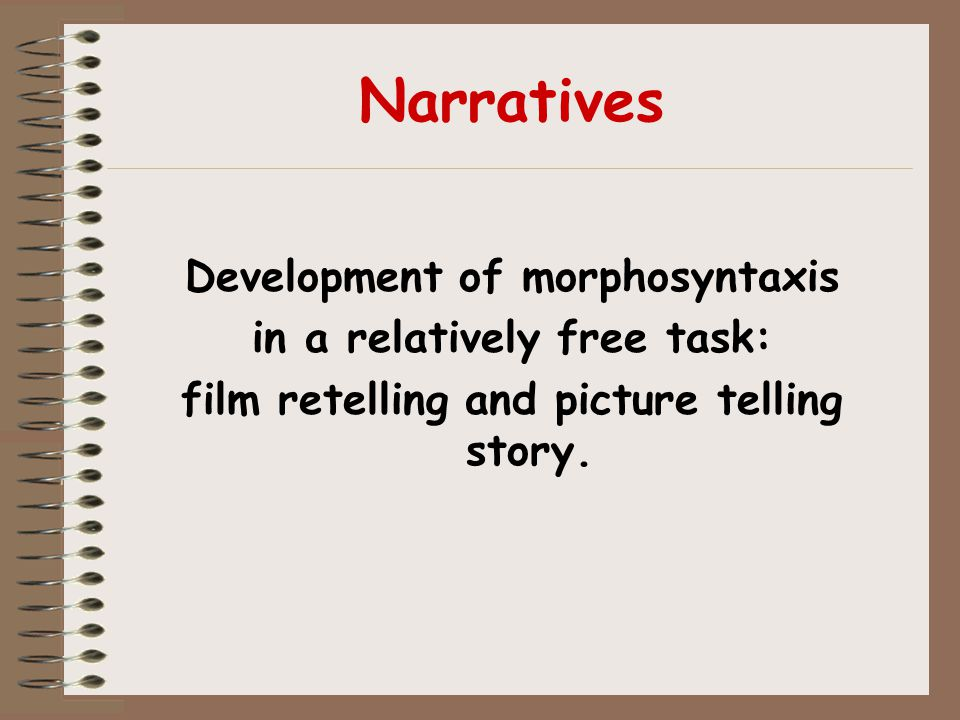 Narratives Development of morphosyntaxis in a relatively free task: film retelling and picture telling story.