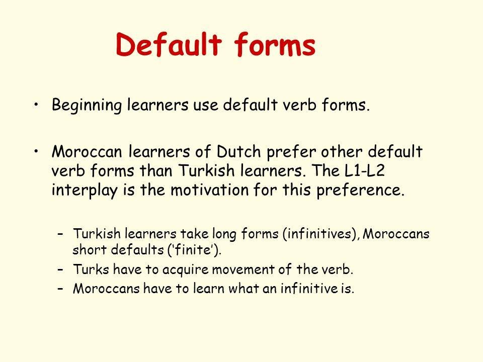 Default forms Beginning learners use default verb forms.