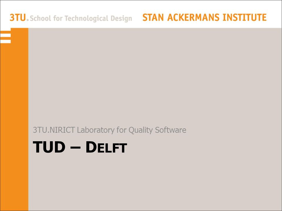 TUD – D ELFT 3TU.NIRICT Laboratory for Quality Software