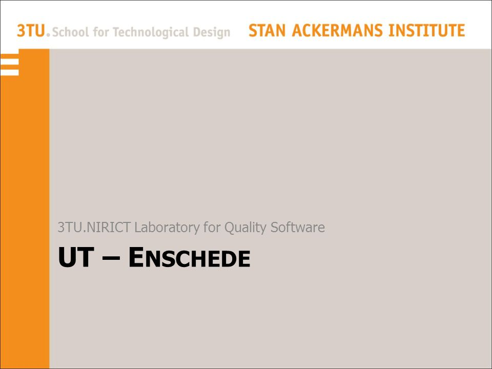UT – E NSCHEDE 3TU.NIRICT Laboratory for Quality Software