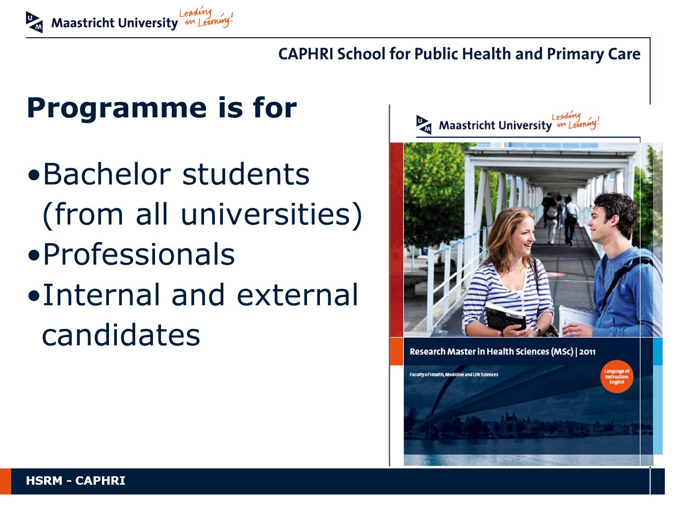 HSRM - CAPHRI Bachelor students (from all universities) Professionals Internal and external candidates Programme is for