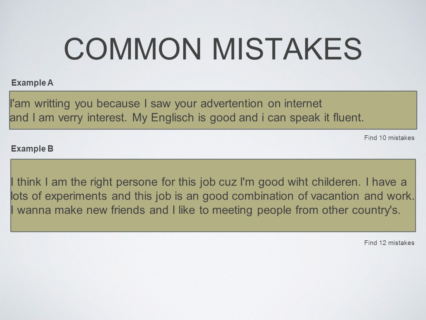 COMMON MISTAKES I am writting you because I saw your advertention on internet and I am verry interest.