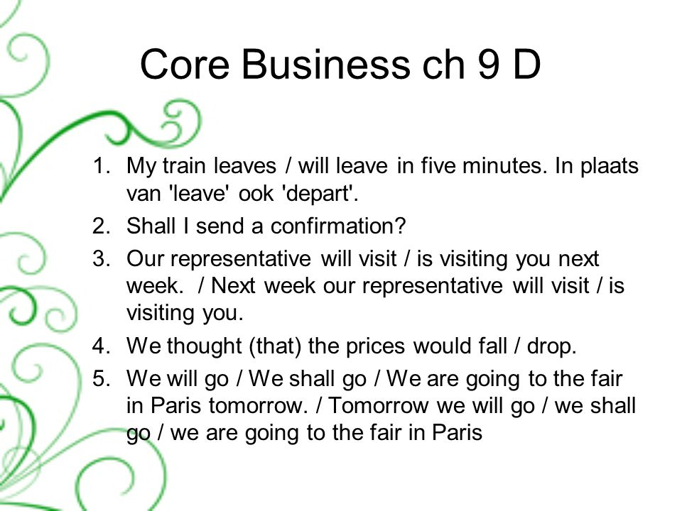 Core Business ch 9 D 1.My train leaves / will leave in five minutes.