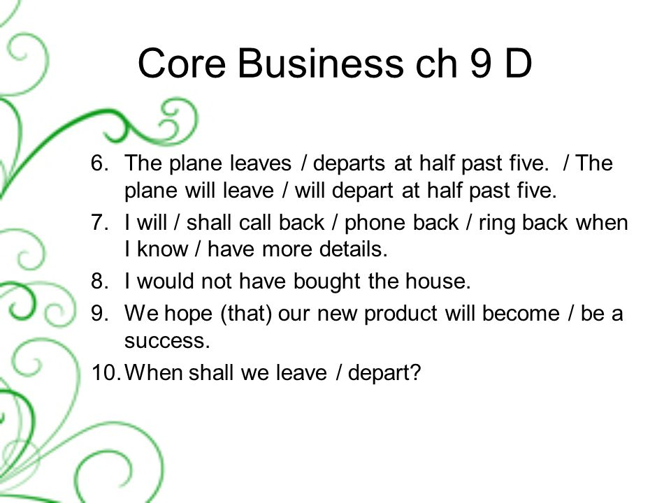 Core Business ch 9 D 6.The plane leaves / departs at half past five.