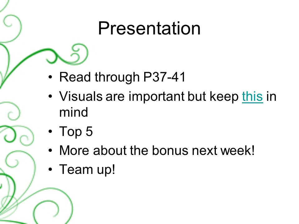 Presentation Read through P37-41 Visuals are important but keep this in mindthis Top 5 More about the bonus next week.