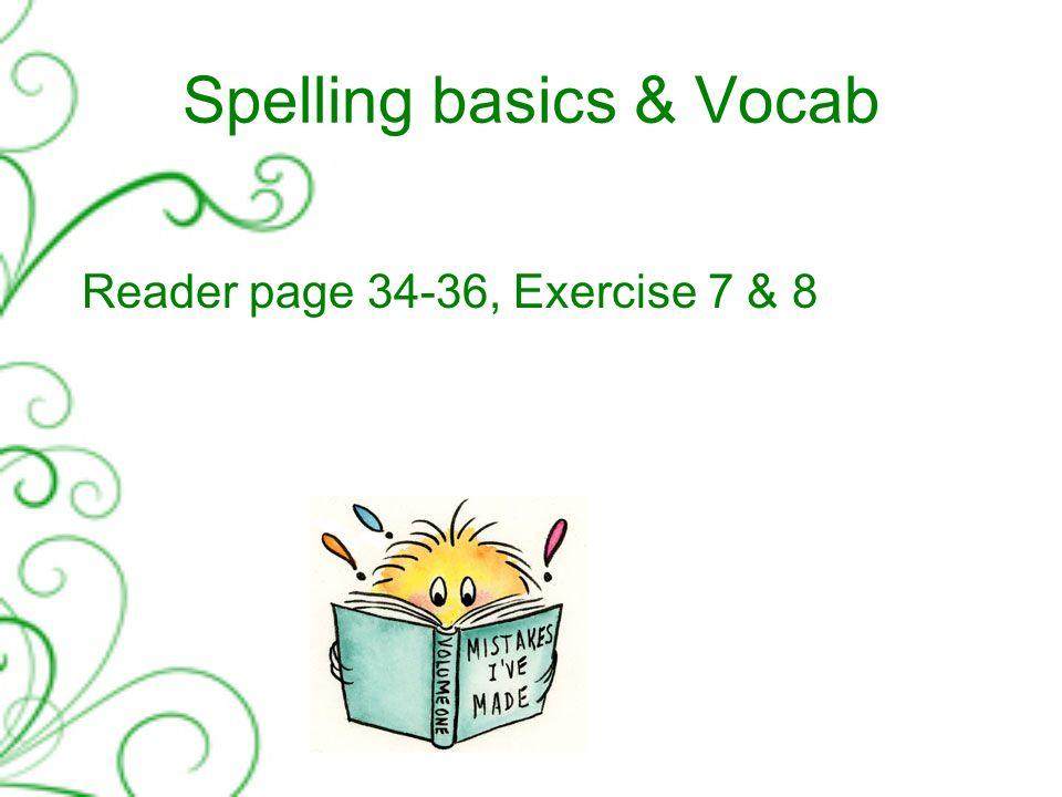 Spelling basics & Vocab Reader page 34-36, Exercise 7 & 8