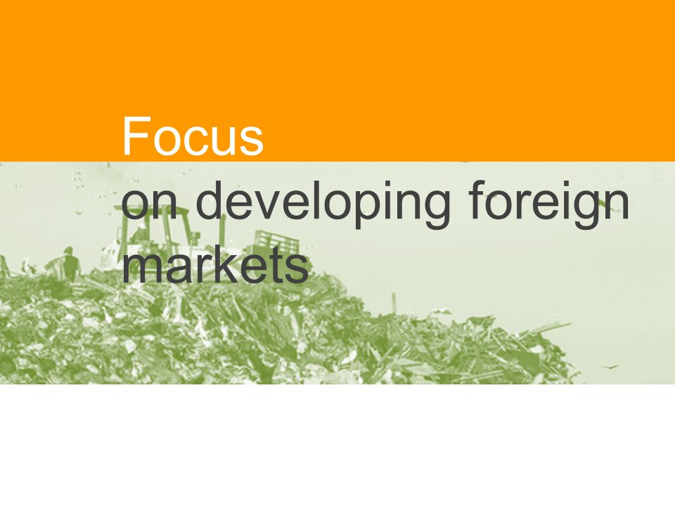 Focus on developing foreign markets