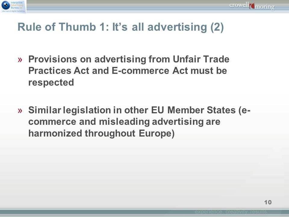 10 Rule of Thumb 1: It's all advertising (2) »Provisions on advertising from Unfair Trade Practices Act and E-commerce Act must be respected »Similar legislation in other EU Member States (e- commerce and misleading advertising are harmonized throughout Europe)