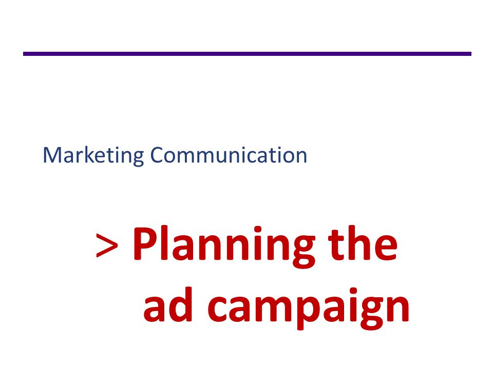 Marketing Communication > Planning the ad campaign