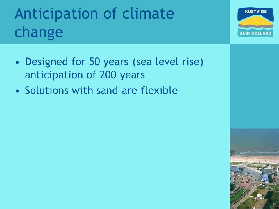 Anticipation of climate change Designed for 50 years (sea level rise) anticipation of 200 years Solutions with sand are flexible