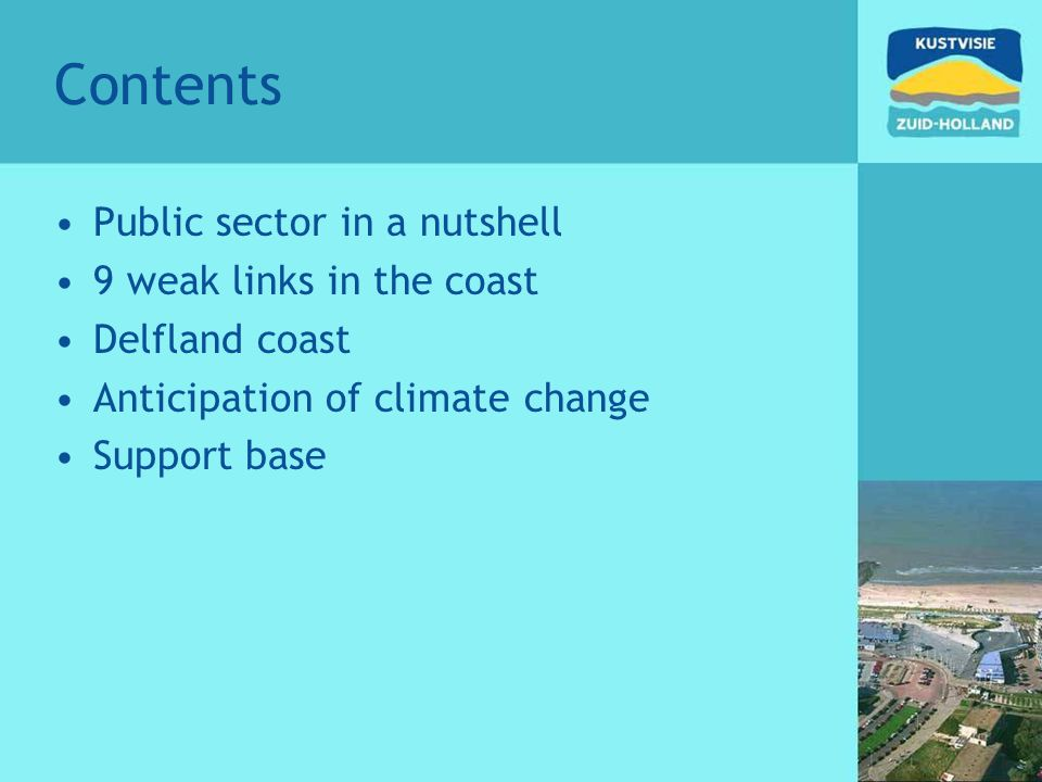 Contents Public sector in a nutshell 9 weak links in the coast Delfland coast Anticipation of climate change Support base