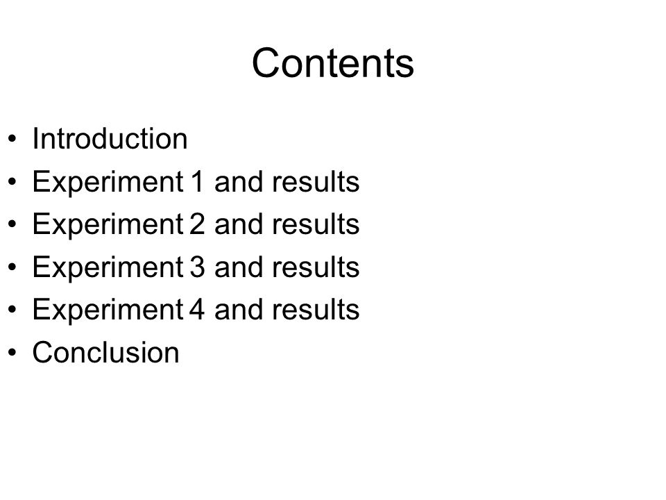 Contents Introduction Experiment 1 and results Experiment 2 and results Experiment 3 and results Experiment 4 and results Conclusion