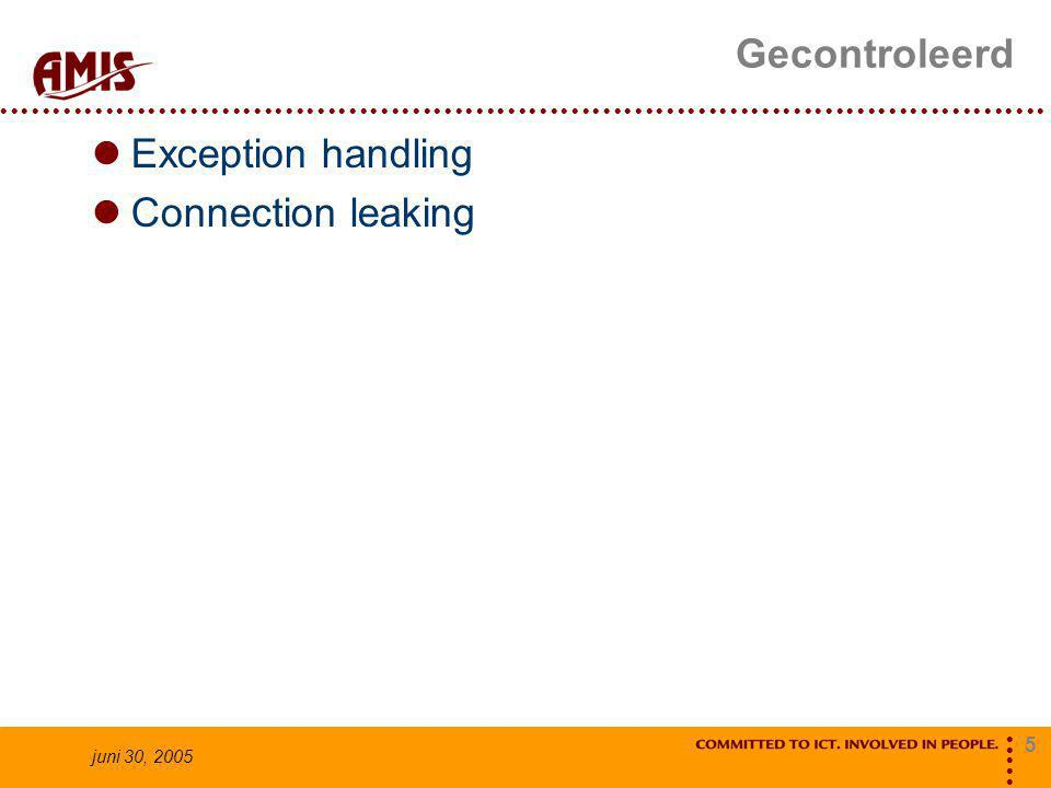 5 juni 30, 2005 Gecontroleerd Exception handling Connection leaking