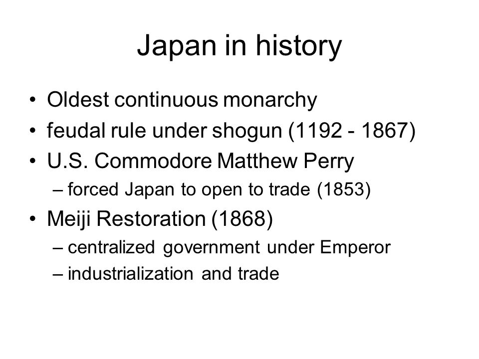 Japan in history Oldest continuous monarchy feudal rule under shogun (1192 - 1867) U.S.
