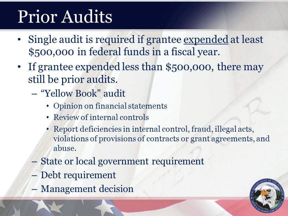 Prior Audits Single audit is required if grantee expended at least $500,000 in federal funds in a fiscal year.