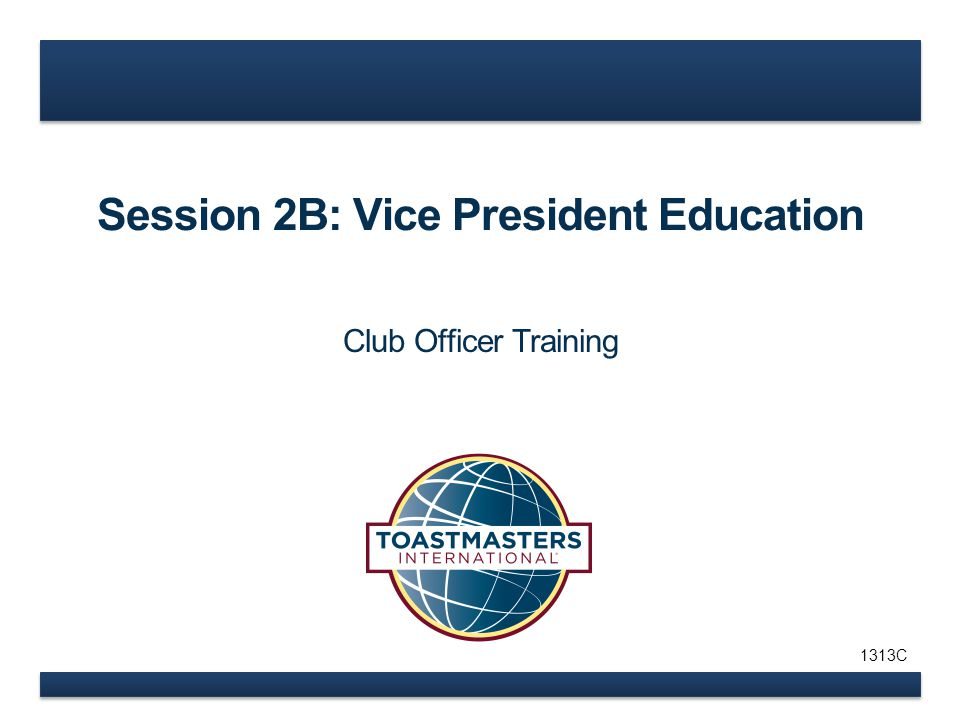 Session 2B: Vice President Education Club Officer Training 1313C