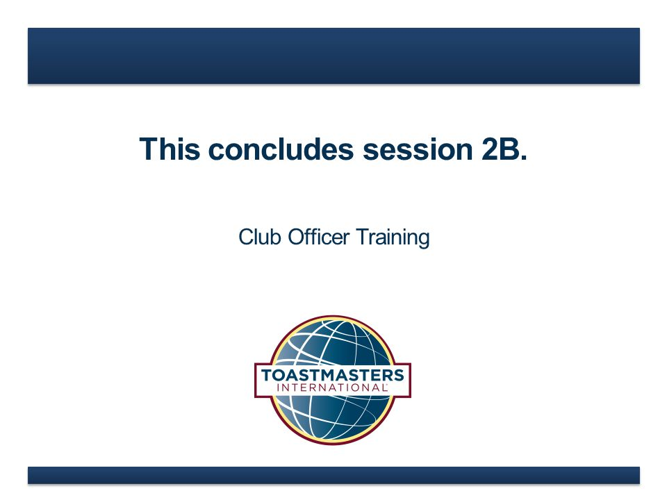 This concludes session 2B. Club Officer Training