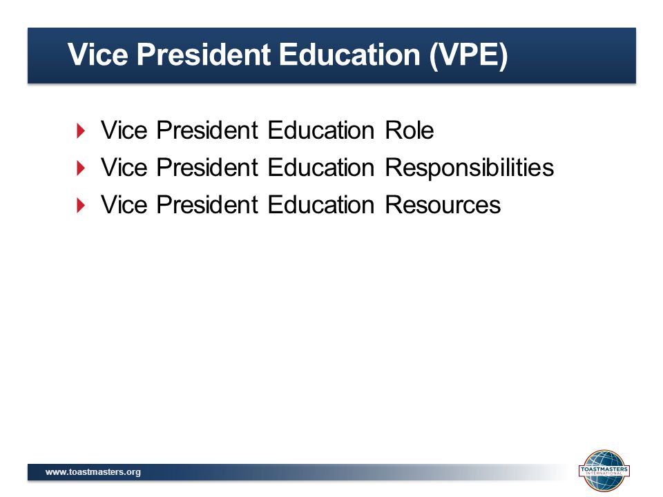 Vice President Education Role  Vice President Education Responsibilities  Vice President Education Resources Vice President Education (VPE)