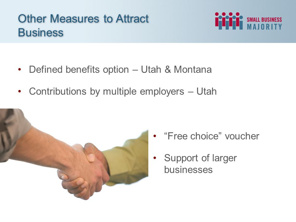 Defined benefits option – Utah & Montana Contributions by multiple employers – Utah Other Measures to Attract Business Free choice voucher Support of larger businesses