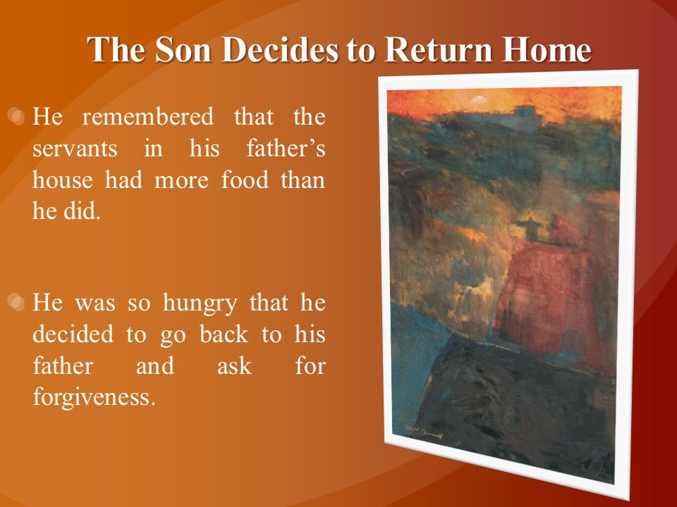 He remembered that the servants in his father's house had more food than he did.