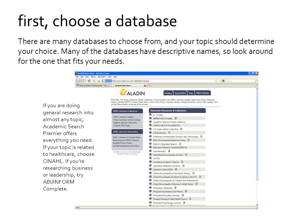 first, choose a database There are many databases to choose from, and your topic should determine your choice.
