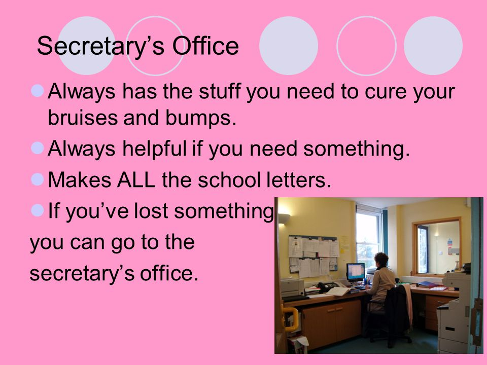 Secretary's Office Always has the stuff you need to cure your bruises and bumps.