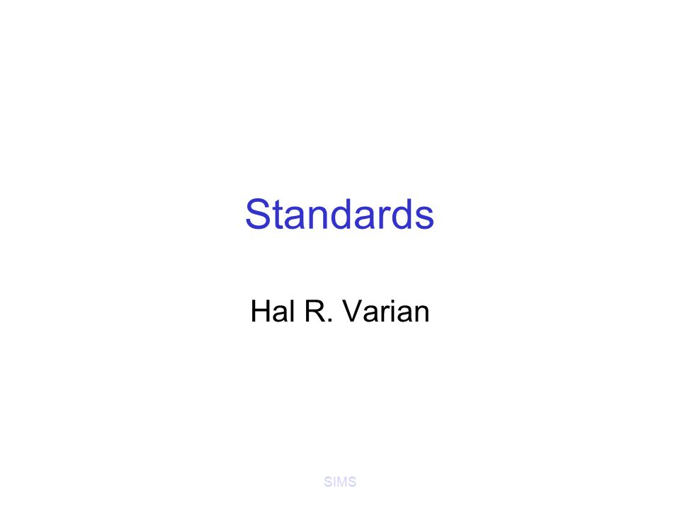 SIMS Standards Hal R. Varian