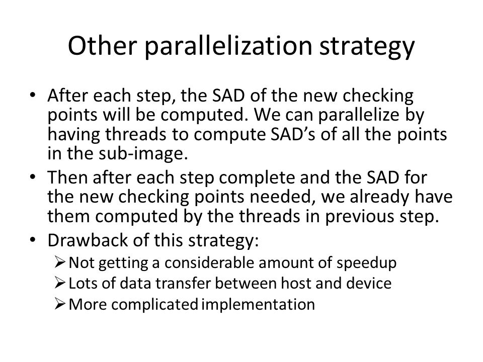 Other parallelization strategy After each step, the SAD of the new checking points will be computed.
