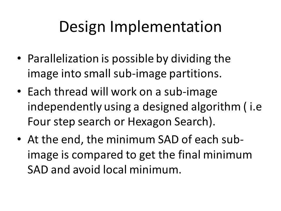 Design Implementation Parallelization is possible by dividing the image into small sub-image partitions.