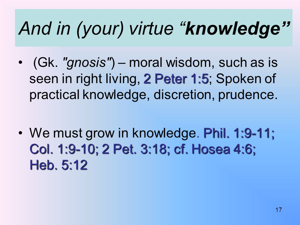 And in (your) virtue knowledge 2 Peter 1:5 (Gk.
