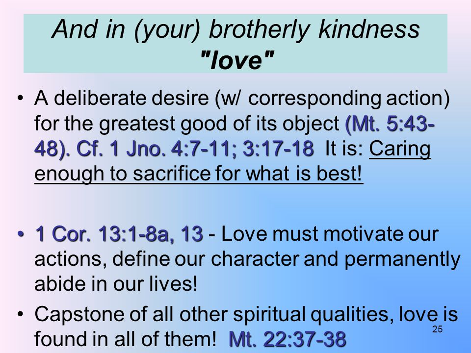And in (your) brotherly kindness love (Mt. 5:43- 48).